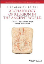 A Companion to the Archaeology of Religion in the Ancient World : Blackwell Companions to the Ancient World