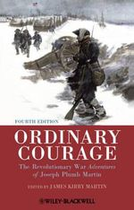 Ordinary Courage : The Revolutionary War Adventures of Joseph Plumb Martin - James Kirby Martin