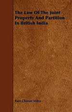 The Law of the Joint Property and Partition in British India - Ram Charan Mitra