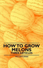 How to Grow Melons - Three Articles - William Turner