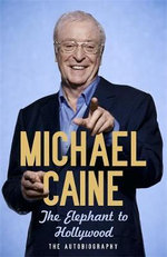 The Elephant to Hollywood :  The Autobiography - Michael Caine