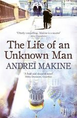 The Life of an Unknown Man - Andrei Makine