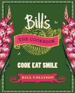 Bill's The Cookbook : Cook, Eat, Smile - Bill Collison