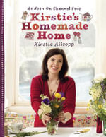 Kirstie's Homemade Home : Inspiration and Ideas from Top Event Professionals - Kirstie Allsopp