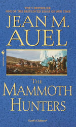 The Mammoth Hunters : Earth's Children Series : Book 3 - Jean M. Auel