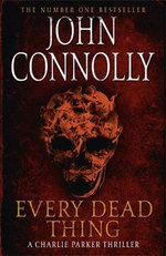 Every Dead Thing : Charlie Parker Series : Book 1 - John Connolly