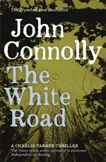 The White Road : Charlie Parker Series : Book 4 - John Connolly
