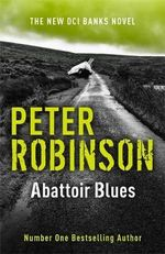 Abattoir Blues : The 22nd DCI Banks Mystery - Peter Robinson