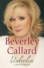 Unbroken : My Story of Survival :  My Story of Survival - Beverley Callard