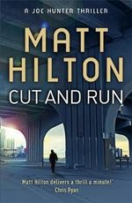 Cut and Run : The Fourth Joe Hunter Thriller - Matt Hilton