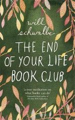 The End of Your Life Book Club : A Mother, a Son and a World of Books - Will Schwalbe