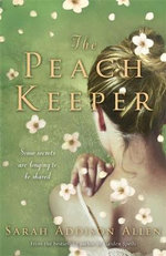 The Peach Keeper : Some secrets are longing to be shared - Sarah Addison Allen