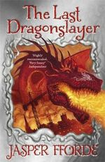 The Last Dragonslayer : Last Dragonslayer - Jasper Fforde