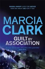 Guilt by Association : A Rachel Knight Novel - Marcia Clark