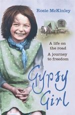 Gypsy Girl : A Life on the Road. A Journey to Freedom - Rosie McKinley
