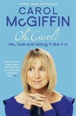 Oh, Carol! :  Life, Love and Telling It Like It Is. Carol McGiffin - Carol McGiffin