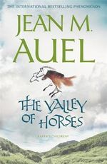 The Valley of Horses : Earth's Children Series : Book 2 - Jean M. Auel