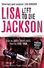 Left To Die : First He Saves Their Lives. Then He Ends Them - Lisa Jackson