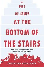 The Pile of Stuff at the Bottom of the Stairs : What's The Thing You Hate Most About The One You Love? - Christina Hopkinson