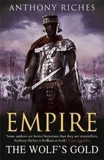 Empire: 5 : The Wolf's Gold - Anthony Riches