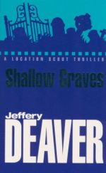 Shallow Graves : A Location Scout Thriller - Jeffery Deaver
