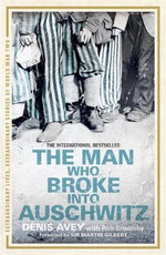 The Man Who Broke into Auschwitz - Denis Avey