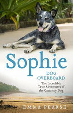 Sophie : Dog Overboard - The Incredible True Story of the Castaway Dog - Emma Pearse