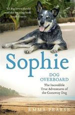 Sophie : Dog Overboard - Emma Pearse