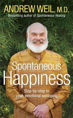 Spontaneous Happiness : Step-by-step to Peak Emotional Wellbeing - Andrew Weil