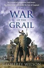 The War of the Grail : Volume 3 - Geoffrey Wilson