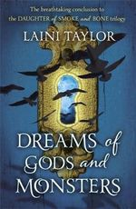 Dreams of Gods and Monsters : Daughter of Smoke and Bone Trilogy : Book 3 - Laini Taylor
