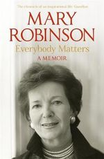 Everybody Matters : A Memoir - Mary Robinson