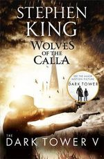 The Wolves of the Calla + FREE double pass to A Place For Me!* : Dark Tower Series : Book 5 - Stephen King