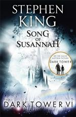 The Song of Susannah : Dark Tower Series : Book 6 - Stephen King