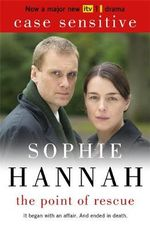 The Point of Rescue: Culver Valley Crime Book 3 : Filmed as Case Sensitive for ITV1 - Sophie Hannah