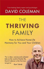 Thriving Family : How to Achieve Lasting Home-life Harmony for You and Your Children - David Coleman