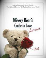 Misery Bear's Guide to Love and Heartbreak - Misery Bear
