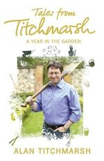 Tales from Titchmarsh : A Year in the Garden - Alan Titchmarsh