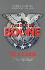 The Accused : Theodore Boone Series : Book 3 - John Grisham