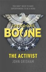 The Activist : Theodore Boone Series : Book 4 - John Grisham