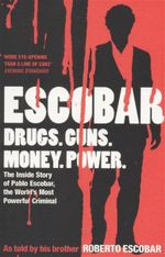 Escobar : Drugs. Guns. Money. Power : The Inside Story of Pablo Escobar, the World's Most Powerful Criminal - Roberto Escobar