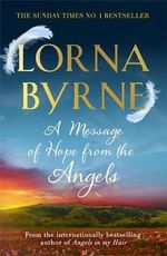 A Message of Hope from the Angels : Including Study Guide Questions from the Book for ... - Lorna Byrne