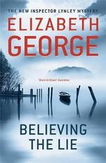 Believing the Lie : Inspector Lynley Series : Book 17 - Elizabeth George