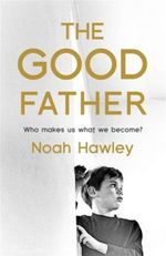 The Good Father : Who Makes Us What We Become? - Noah Hawley
