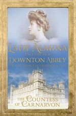 Lady Almina and the Real Downton Abbey - Countess of Carnarvon