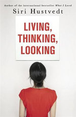 Living, Thinking, Looking - Siri Hustvedt