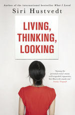 Living, Thinking, Looking - Siri Hustvedt