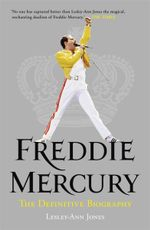 Freddie Mercury : The Definitive Biography - Lesley-Ann Jones