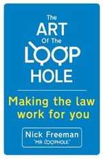 The Art of the Loophole : Making the Law Work for You - Nick Freeman