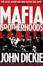 Mafia Brotherhoods : The Rise of the Italian Mafias - John Dickie